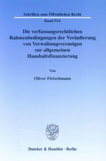 Cover: Die verfassungsrechtlichen Rahmenbedingungen der Veräußerung von Verwaltungsvermögen zur allgemeinen Haushaltsfinanzierung