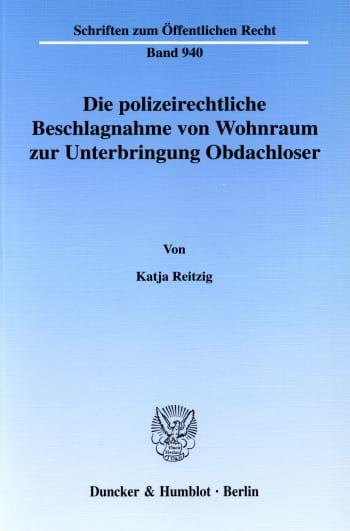 Cover: Die polizeirechtliche Beschlagnahme von Wohnraum zur Unterbringung Obdachloser