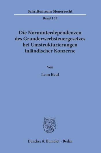 Cover: Die Norminterdependenzen des Grunderwerbsteuergesetzes bei Umstrukturierungen inländischer Konzerne