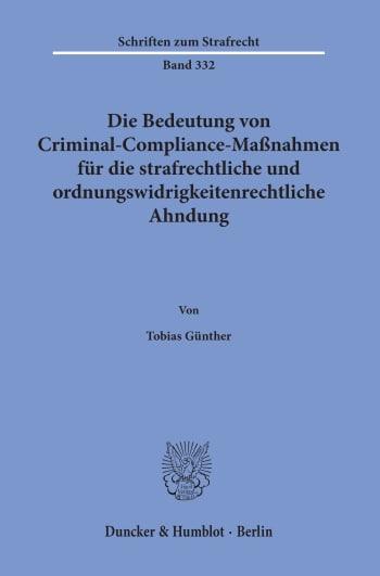 Cover: Die Bedeutung von Criminal-Compliance-Maßnahmen für die strafrechtliche und ordnungswidrigkeitenrechtliche Ahndung