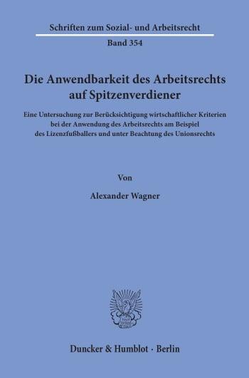 Cover: Die Anwendbarkeit des Arbeitsrechts auf Spitzenverdiener