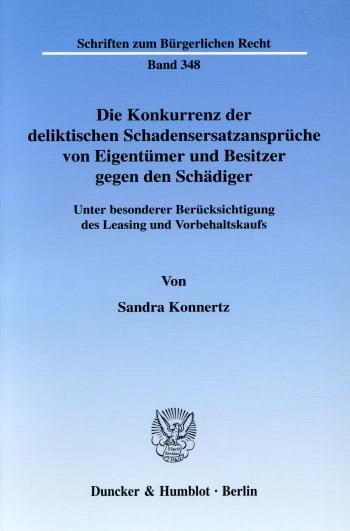 Cover: Die Konkurrenz der deliktischen Schadensersatzansprüche von Eigentümer und Besitzer gegen den Schädiger