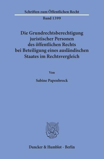 Cover: Die Grundrechtsberechtigung juristischer Personen des öffentlichen Rechts bei Beteiligung eines ausländischen Staates im Rechtsvergleich