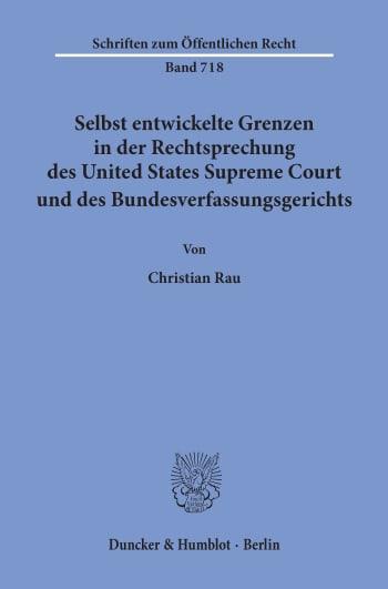 Cover: Selbst entwickelte Grenzen in der Rechtsprechung des United States Supreme Court und des Bundesverfassungsgerichts