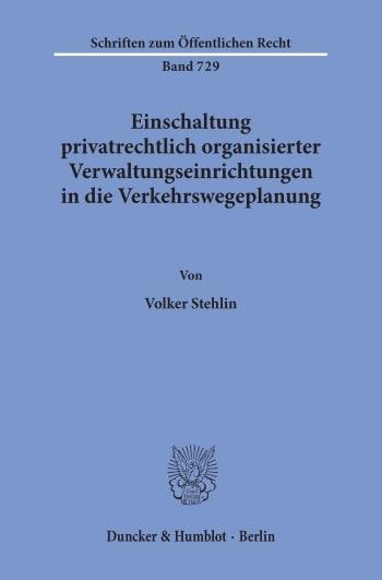 Cover: Einschaltung privatrechtlich organisierter Verwaltungseinrichtungen in die Verkehrswegeplanung