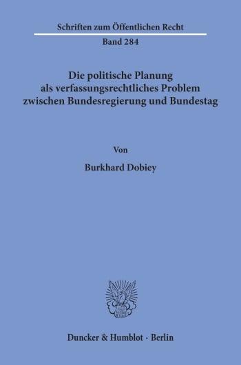 Cover: Die politische Planung als verfassungsrechtliches Problem zwischen Bundesregierung und Bundestag
