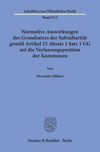 Cover: Normative Auswirkungen des Grundsatzes der Subsidiarität gemäß Artikel 23 Absatz 1 Satz 1 GG auf die Verfassungsposition der Kommunen