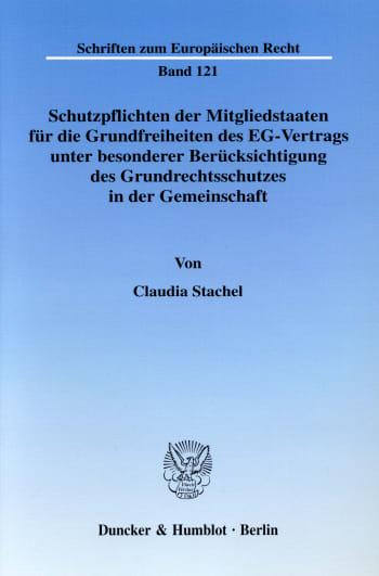 Cover: Schutzpflichten der Mitgliedstaaten für die Grundfreiheiten des EG-Vertrags unter besonderer Berücksichtung des Grundrechtsschutzes in der Gemeinschaft