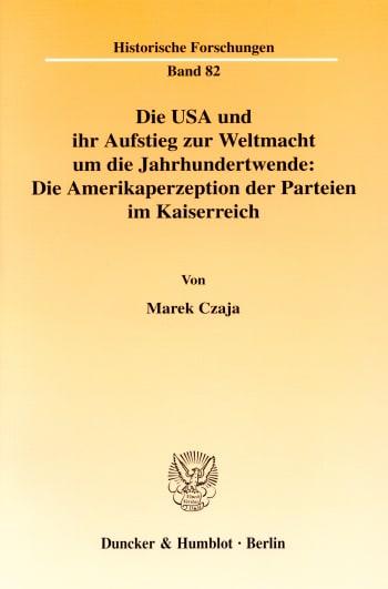 Cover: Die USA und ihr Aufstieg zur Weltmacht um die Jahrhundertwende: Die Amerikaperzeption der Parteien im Kaiserreich
