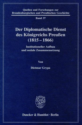 Cover: Der Diplomatische Dienst des Königreichs Preußen (1815 - 1866)