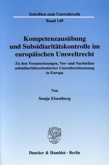Cover: Kompetenzausübung und Subsidiaritätskontrolle im europäischen Umweltrecht