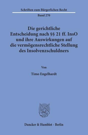 Cover: Die gerichtliche Entscheidung nach §§ 21 ff. InsO und ihre Auswirkungen auf die vermögensrechtliche Stellung des Insolvenzschuldners