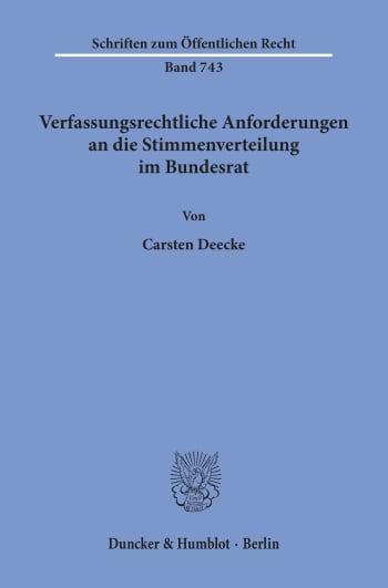 Cover: Verfassungsrechtliche Anforderungen an die Stimmenverteilung im Bundesrat
