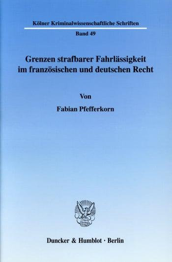 Cover: Grenzen strafbarer Fahrlässigkeit im französischen und deutschen Recht