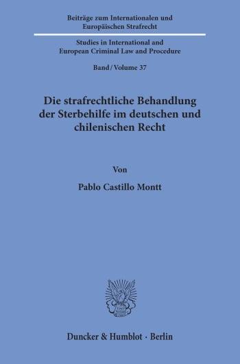 Cover: Die strafrechtliche Behandlung der Sterbehilfe im deutschen und chilenischen Recht
