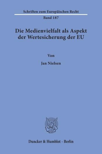 Cover: Die Medienvielfalt als Aspekt der Wertesicherung der EU