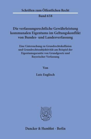 Cover: Die verfassungsrechtliche Gewährleistung kommunalen Eigentums im Geltungskonflikt von Bundes- und Landesverfassung