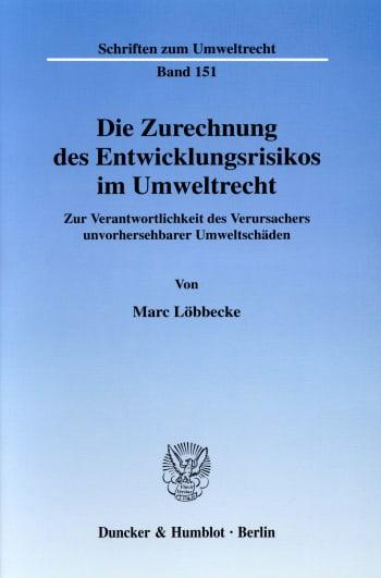 Cover: Die Zurechnung des Entwicklungsrisikos im Umweltrecht