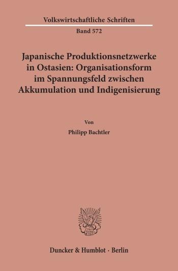 Cover: Japanische Produktionsnetzwerke in Ostasien: Organisationsform im Spannungsfeld zwischen Akkumulation und Indigenisierung