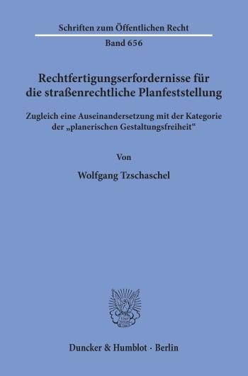 Cover: Rechtfertigungserfordernisse für die straßenrechtliche Planfeststellung