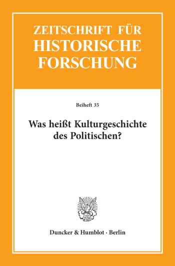 Cover: Was heißt Kulturgeschichte des Politischen?