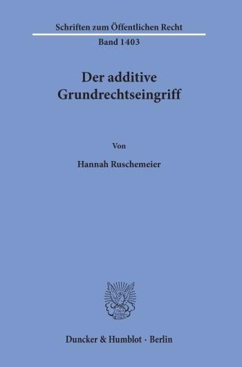 Cover: Der additive Grundrechtseingriff