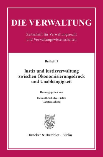 Cover: Justiz und Justizverwaltung zwischen Ökonomisierungsdruck und Unabhängigkeit