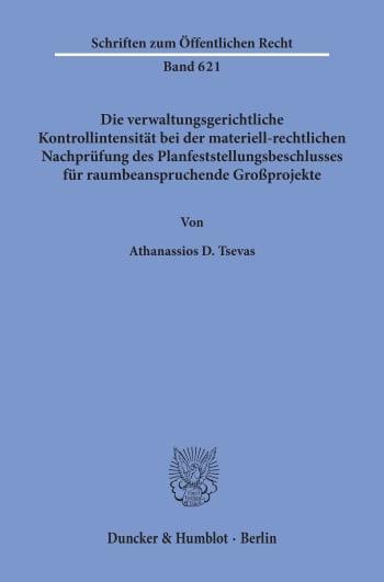 Cover: Die verwaltungsgerichtliche Kontrollintensität bei der materiell-rechtlichen Nachprüfung des Planfeststellungsbeschlusses für raumbeanspruchende Großprojekte