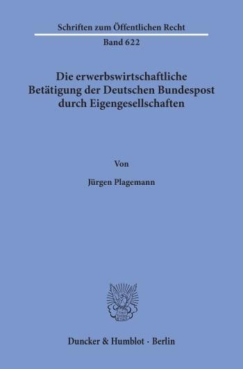 Cover: Die erwerbswirtschaftliche Betätigung der Deutschen Bundespost durch Eigengesellschaften