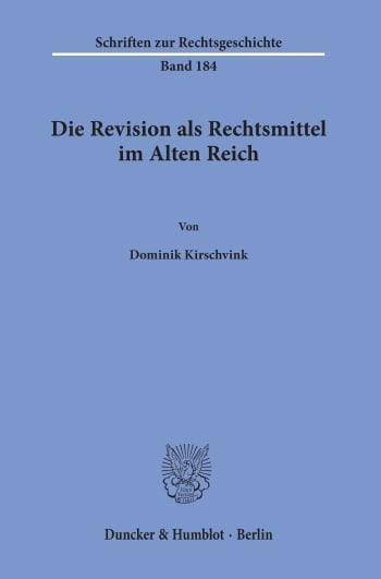 Cover: Die Revision als Rechtsmittel im Alten Reich