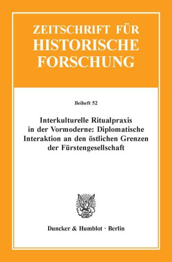 Cover: Interkulturelle Ritualpraxis in der Vormoderne: Diplomatische Interaktion an den östlichen Grenzen der Fürstengesellschaft
