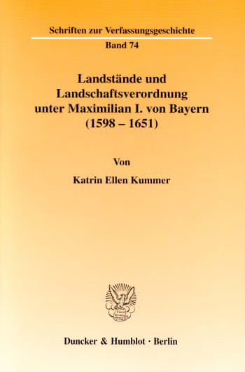 Cover: Landstände und Landschaftsverordnung unter Maximilian I. von Bayern (1598 - 1651)