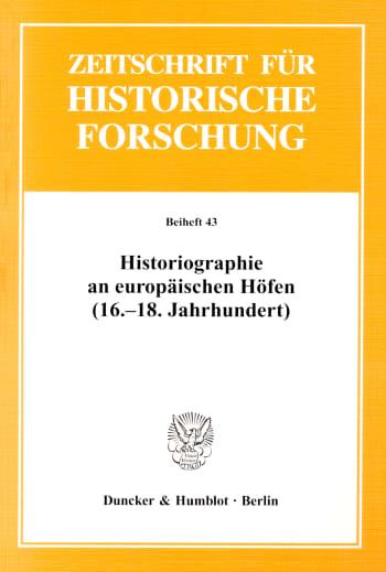 Cover: Historiographie an europäischen Höfen (16.-18. Jahrhundert)