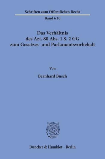 Cover: Das Verhältnis des Art. 80 Abs. 1 S. 2 GG zum Gesetzes- und Parlamentsvorbehalt