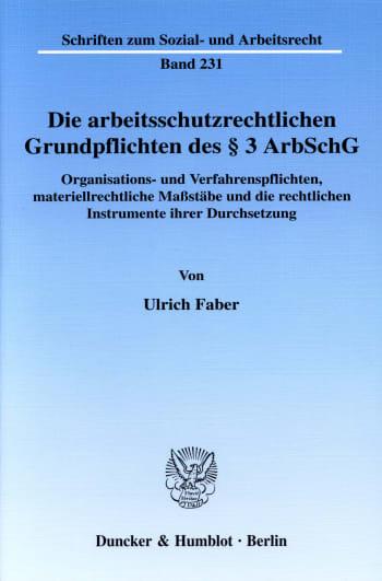 Cover: Die arbeitsschutzrechtlichen Grundpflichten des § 3 ArbSchG