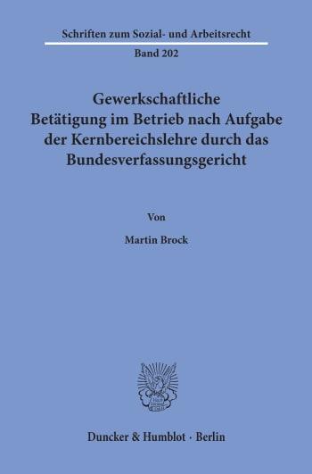 Cover: Gewerkschaftliche Betätigung im Betrieb nach Aufgabe der Kernbereichslehre durch das Bundesverfassungsgericht