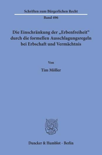 Cover: Die Einschränkung der »Erbenfreiheit« durch die formellen Ausschlagungsregeln bei Erbschaft und Vermächtnis
