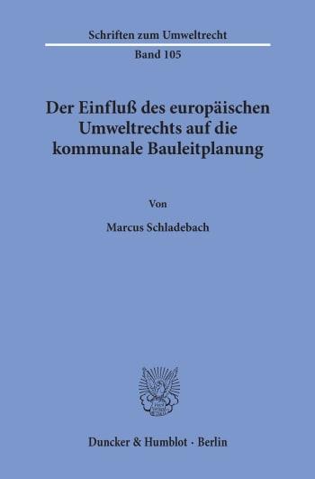 Cover: Der Einfluß des europäischen Umweltrechts auf die kommunale Bauleitplanung