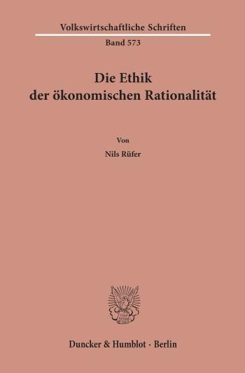 Cover: Die Ethik der ökonomischen Rationalität