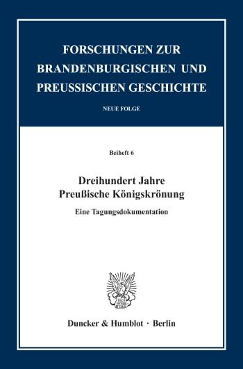 Cover: Dreihundert Jahre Preußische Königskrönung
