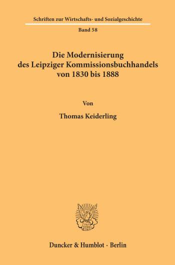 Cover: Die Modernisierung des Leipziger Kommissionsbuchhandels von 1830 bis 1888
