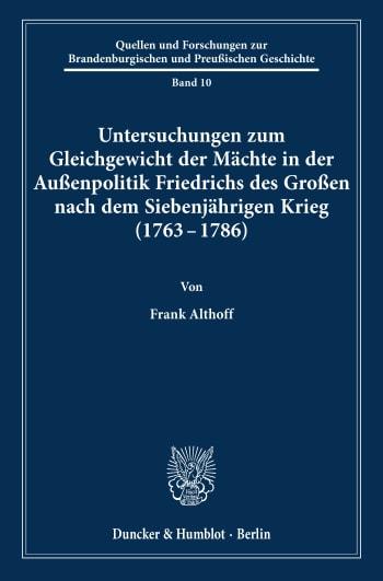 Cover: Untersuchungen zum Gleichgewicht der Mächte in der Außenpolitik Friedrichs des Großen nach dem Siebenjährigen Krieg (1763 - 1786)