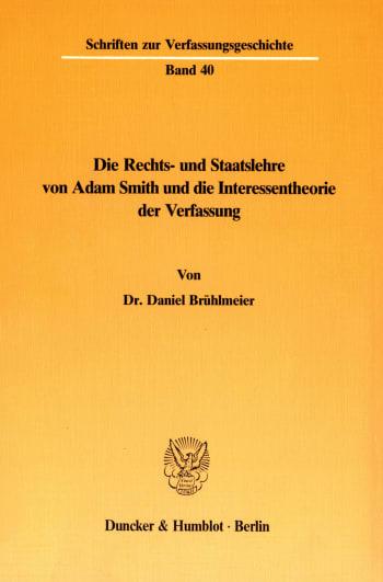 Cover: Die Rechts- und Staatslehre von Adam Smith und die Interessentheorie der Verfassung