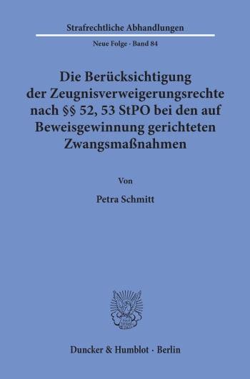 Cover: Die Berücksichtigung der Zeugnisverweigerungsrechte nach §§ 52, 53 StPO bei den auf Beweisgewinnung gerichteten Zwangsmaßnahmen