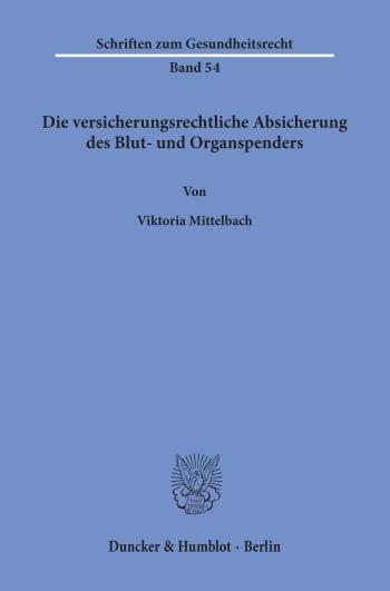 Cover: Die versicherungsrechtliche Absicherung des Blut- und Organspenders