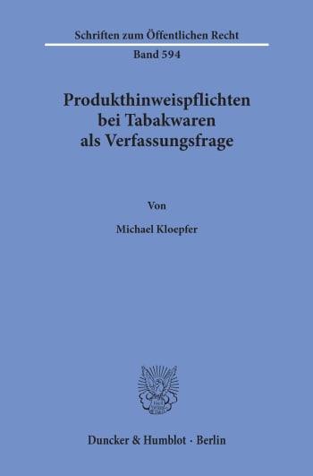 Cover: Produkthinweispflichten bei Tabakwaren als Verfassungsfrage