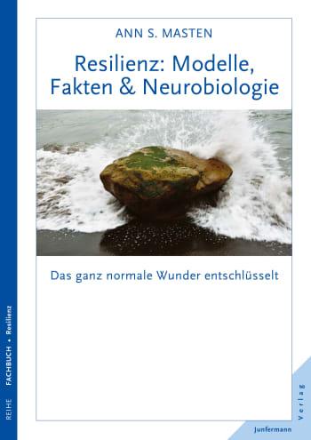 Resilienz: Modelle, Fakten & Neurobiologie