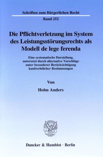 Cover: Die Pflichtverletzung im System des Leistungsstörungsrechts als Modell de lege ferenda