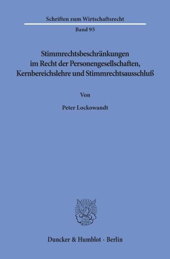 Cover: Stimmrechtsbeschränkungen im Recht der Personengesellschaften, Kernbereichslehre und Stimmrechtsausschluß