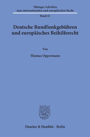 Cover: Deutsche Rundfunkgebühren und europäisches Beihilferecht